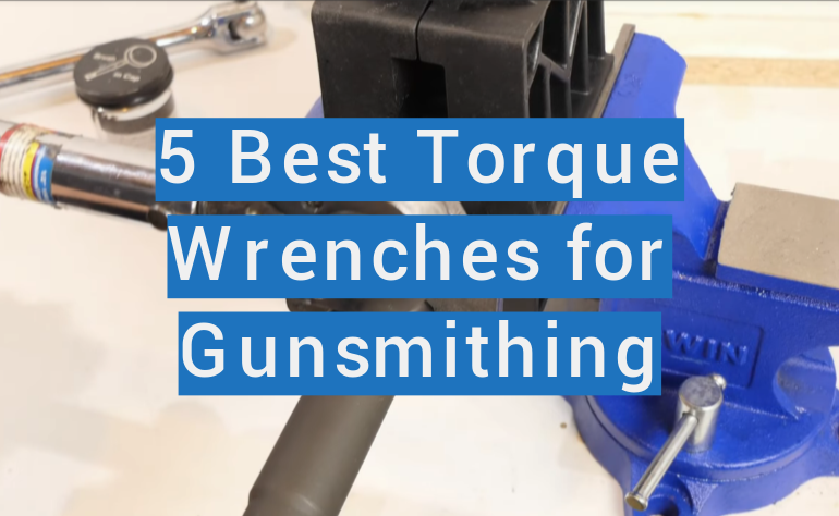5 Best Torque Wrenches for Gunsmithing