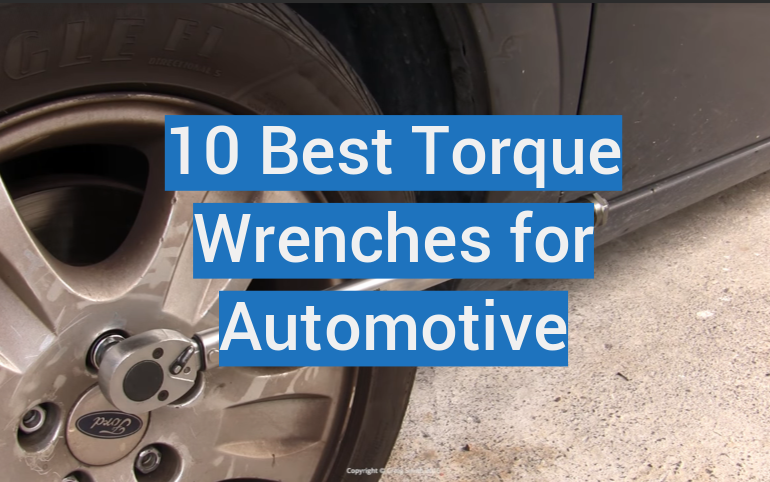10 Best Torque Wrenches for Automotive